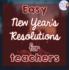 New Year's Resolutions for teachers - Read here to find some easy ways to have your best year yet!