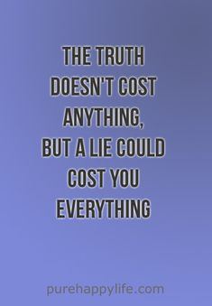 Life Quote: The truth doesn't cost anything..
