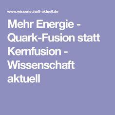 Mehr Energie - Quark-Fusion statt Kernfusion - Wissenschaft aktuell