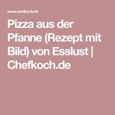 Pizza aus der Pfanne (Rezept mit Bild) von Esslust | Chefkoch.de