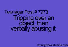 verbally abusing objects haha not gonna say i havent done this