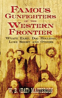Bat Masterson's illustrated biographies of legendary gunslingers Wyatt Earp, Doc Holliday, Luke Short, Bill Tilghman, Ben Thompson, and others paint a vivid portrait of the Old West, a world of sharpshooters, cattle rustlers, and Dodge City justice.