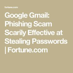 Google Gmail: Phishing Scam Scarily Effective at Stealing Passwords | Fortune.com