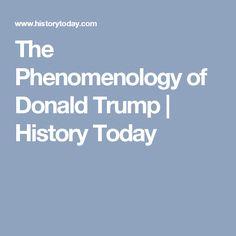 The Phenomenology of Donald Trump | History Today