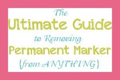 A fantastic article about removing permanent marker from anything!