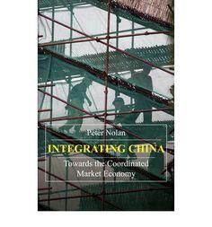 Integrating China : towards the coordinated market economy - by Peter Nolan : Anthem Press, 2007. Dawsonera ebook