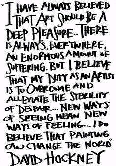 David Hockney Quote. All though this is not a piece of art, I like the font/handwriting in this image.