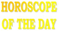 THE HOROSCOPE OF THE DAY