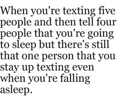 When you're texting five people and then tell four people that you're going to sleep but there's still that one person that you stay up texting even when you're falling asleep. Amazing Quotes, Cute Quotes, Fun Sayings, Teen Quotes, Lyric Quotes, Words Quotes, Lyrics, Feeling Lost, My Guy