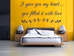 """This gorgeous """"I Gave You My Heart...You Filled It With Love"""" will express your love and affection to the one who is the most special in your life. Easily and effortlessly transform any room in your h"""