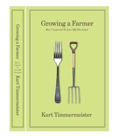 """Kurt Timmermeister.  """"Growing a Farmer""""."""
