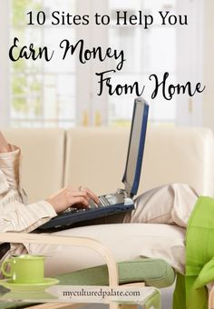You CAN earn money from home! I do it and here are 10 sites that I use successfully. http://myculturedpalate.com/money-making-saving/earn-money-from-home/