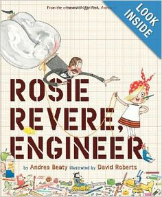 Love this book's message. Rosie Revere, Engineer: Andrea Beaty, David Roberts