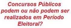Concursos Públicos podem ou não podem ser realizados em Período Eleitoral? Leia:  http://apostilaseconcursosatuais.blogspot.com.br/2014/01/concursos-publicos-podem-ou-nao-podem.html