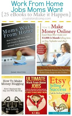 Work From Home Jobs Moms Want: 24 eBooks to Make it Happen for You!