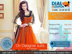 A Designer Suit Is A Attire Which Is Worn By Most Of The Womens That The Reason Dial A Coupon Brings The Best Discount On Designer Suites. Call @ 040-24 40 40 40 And Get Your Discount Coupon Now. For More Discount Deals Please Visit: www.DialACoupon.com
