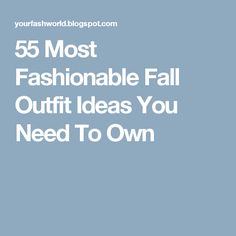 55 Most Fashionable Fall Outfit Ideas You Need To Own