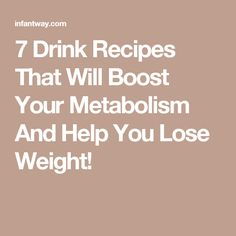 7 Drink Recipes That Will Boost Your Metabolism And Help You Lose Weight!