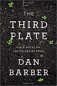 The Third Plate: Field Notes on the Future of Food: Dan Barber: 9781594204074: Amazon.com: Books