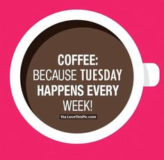 Tuesday Morning Coffee Quotes Pictures, Photos, Images, and Pics ...