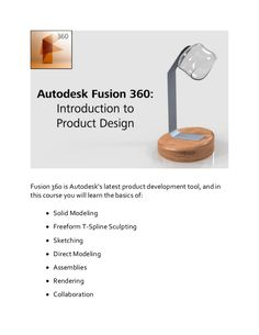 Learn how to use many of the features in Autodesk Fusion 360 in just a few hours.  In this course, you will be walked through the design of a lamp using both t…