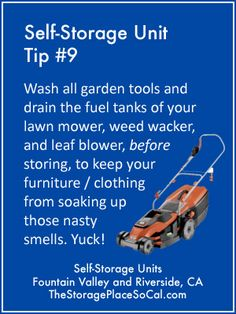 Wash all garden tools and drain the fuel tanks of your lawn mower, weed wacker, and leaf blower, before storing, to keep your furniture and clothing from soaking up those nasty smells. Self Storage Units, Cube Storage, Built In Storage, Storage Ideas, Storage Rental, Weeds In Lawn, Moving And Storage, Garden Tools, Garden Law
