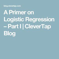 A Primer on Logistic Regression – Part I | CleverTap Blog