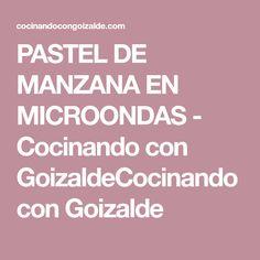 PASTEL DE MANZANA EN MICROONDAS - Cocinando con GoizaldeCocinando con Goizalde