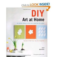 This is a really fun book! >> DIY Art at Home: 28 Simple Projects for Chic Decor on the Cheap