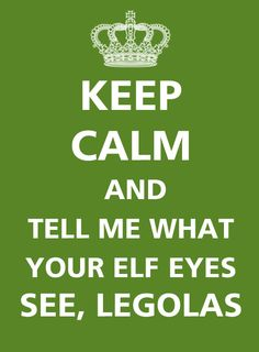 Tell me what your elf eyes see, Legolas
