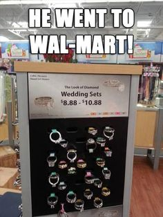 """  Thank you, honey!!  Ummmm, why is my finger turning green??""  ""Why, I don't know, darling...I went to Wal-Mart!!"""
