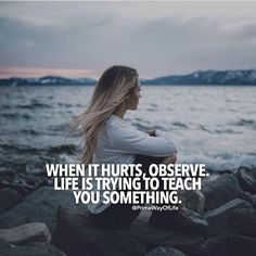 When it hurts observe.