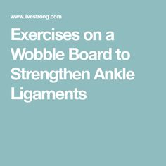 Exercises on a Wobble Board to Strengthen Ankle Ligaments