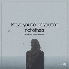 Prove Yourself To Yourself Not Others.