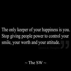 Only you have the power to control your own worth & attitude!
