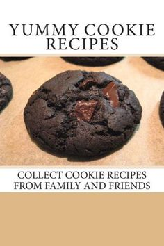 Yummy Cookie Recipes: Collect Cookie Recipes From Family and Friends