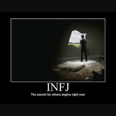 INFJ ~ The search for others begin right now.