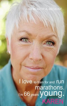 I'm beautiful because I love to train for and run marathons. I'm 66 years young.