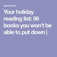 Your holiday reading list: 56 books you won't be able to put down |
