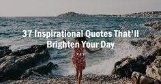 37 Inspirational Quotes That'll Brighten Your Day