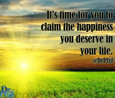 It's time for you to claim the happiness you deserve in your life.