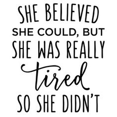 Silhouette Design Store: she believed she could - tired phrase Sign Quotes, Cute Quotes, Funny Quotes, Tired Mom Quotes, Tired Funny, Keep On Keepin On, She Believed She Could, Very Tired, Marketing Quotes