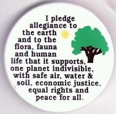 I pledge allegiance to the earth...