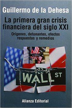 Dehesa, Guillermo de la. La primera gran crisis financiera del siglo XXI : orígenes, detonantes, efectos, respuestas y remedios