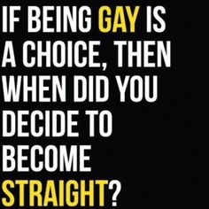 You decide to be straight when you decided not to be gay. Making the choice to be gay is more empowering to the individual. If you had no choice in being gay, then how does a person become bi-sexual?