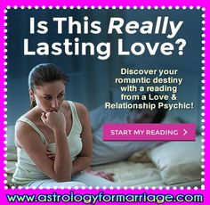 Is This Really Lasting Love? We all desire loving, happy relationships. Intimacy and passion are the keys! An online psychic reading can help you create deeper connections with your partner. Find that spark and sizzle with a sex and intimacy consultation from a psychic advisor now! Start your reading here: http://www.astrologyformarriage.com/marriage-prediction-horoscope/