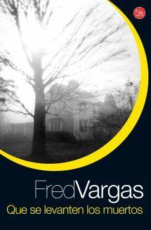 Fred Vargas - Que se levanten los muertos (1995) #Lostresevangelistas Fred Vargas, Company Logo, Books, Inspiration, World, New Books, Jealousy, Writers, Death