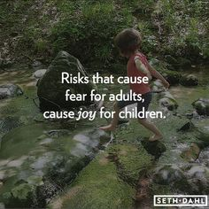Risks that cause fear for adults, cause joy for children. -Seth Dahl, Bethel Church Children's Ministry