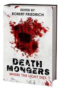 """Deathmongers: Where The Light Dies"" *** Robert Friedrich Horror Fiction, Sci Fi Horror, Dark Stories, Short Stories, Book Authors, Book Cover Design, Literature, Amazon, Kindle"