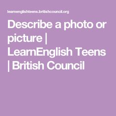 Describe a photo or picture | LearnEnglish Teens | British Council